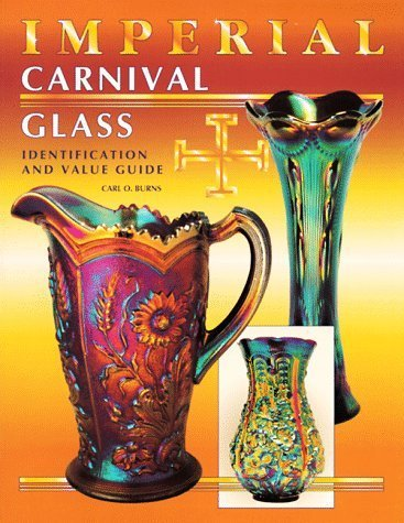 Imperial Carnival Glass Identification and Value Guide by Carl O. Burns (1996-04-03) Imperial Carnival Glass