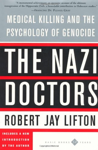 The Nazi Doctors: Medical Killing and the Psychology of...