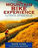 The Mountain Bike Experience: A Complete Introduction to the Joys of Off-Road Riding (0805037233) by King, Dave