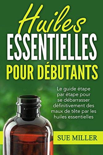 huiles-essentielles-pour-debutants-le-guide-etape-par-etape-pour-se-debarrasser-definitivement-des-m