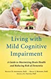 img - for Living with Mild Cognitive Impairment: A Guide to Maximizing Brain Health and Reducing Risk of Dementia book / textbook / text book
