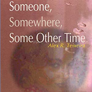 Someone, Somewhere, Some Other Time | [Alex Teixeira]