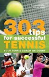 Angela Buxton 303 Tips for Successful Tennis: Your Tennis Coach on Court