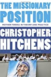 The Missionary Position: Mother Theresa in Theory and Practice (0771039182) by Hitchens, Christopher