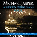 A Sudden Outbreak of Magic: Contagious Magic (       UNABRIDGED) by Michael Jasper Narrated by Alyson Grauer