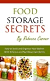 Food Storage Secrets: How To Stock and Organize Your Kitchen with Delicious and Nutritious Ingredients