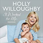 It Worked for Me: Feeding | Holly Willoughby