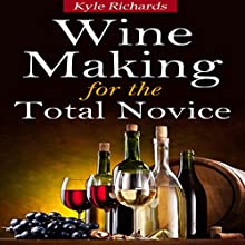 Wine Making for the Total Novice (       UNABRIDGED) by Kyle Richards Narrated by Dan McGowan