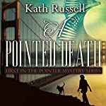A Pointed Death: First in the Pointer Mystery Series | Kath Russell