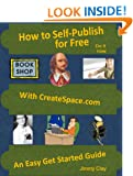 How To Self-Publish For Free With Createspace.com: An Easy Get Started Guide