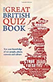 The Great British Quiz Book: 2,500 Questions to Test Your Knowledge of the United Kingdom