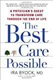 The Best Care Possible: A Physicians Quest to Transform Care Through the End of Life
