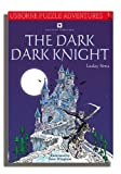 Dark, Dark Knight (Usborne Puzzle Adventures)
