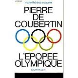 Pierre de coubertin, l'épopée olympique