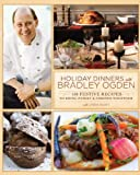 img - for Holiday Dinners with Bradley Ogden: 150 Festive Recipes for Bringing Family and Friends Together book / textbook / text book