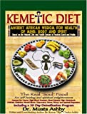 The Kemetic Diet, Food for Body, Mind and Spirit: Food for Body, Mind & Sonl (Food for Body, Mind and Soul)