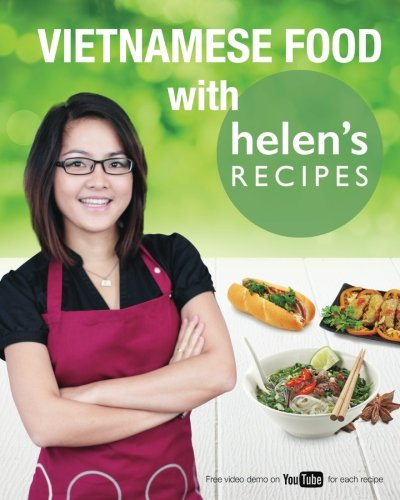 Vietnamese Food with Helen's Recipes by Helen Le