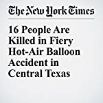 16 People Are Killed in Fiery Hot-Air Balloon Accident in Central Texas | David Montgomery,Maggie Astor,Christine Hauser