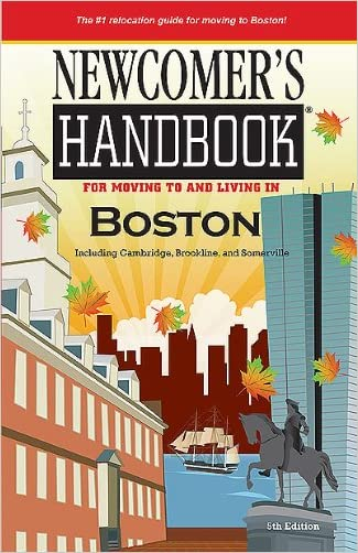 Newcomer's Handbook For Moving to and Living in Boston: Including Cambridge, Brookline, and Somerville