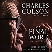 My Final Word: Holding Tight to the Issues that Matter Most (       UNABRIDGED) by Charles W. Colson, Anne Morse Narrated by Maurice England