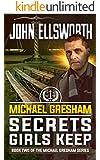 Michael Gresham: Secrets Girls Keep (Michael Gresham Legal Thriller Series Book 2)