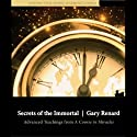 Secrets of the Immortal: Advanced Teachings from A Course in Miracles  by Gary Renard Narrated by Gary Renard