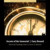 Secrets of the Immortal: Advanced Teachings from A Course in Miracles | [Gary Renard]