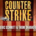 Counterstrike: The Untold Story of America's Secret Campaign Against Al Qaeda (       UNABRIDGED) by Eric Schmitt, Thom Shanker Narrated by George K. Wilson