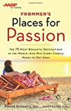 Frommer's/AARP Places for Passion: The 75 Most Romantic Destinations in the World - and Why Every Couple Needs to Get Away