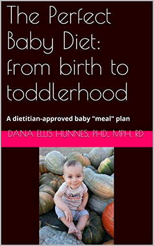 "The Perfect Baby Diet:  from birth and breastfeeding to toddlerhood: A dietitian-approved baby ""meal"" plan by Dana Hunnes"