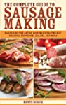 The Complete Guide to Sausage Making:...