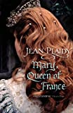 Mary, Queen of France (Tudor Saga) (0099493322) by Plaidy, Jean