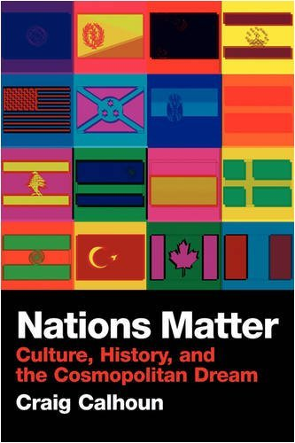 Nations Matter: Culture, History and the Cosmopolitan Dream, by Craig Calhoun