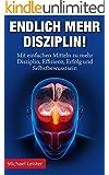 Endlich mehr Disziplin!: Mit einfachen Mitteln zu mehr Disziplin, Effizienz, Erfolg und Selbstbewusstsein