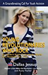 Young Revolutionaries Who Rock: An Insider's Guide to Saving the World One Revolution at a Time