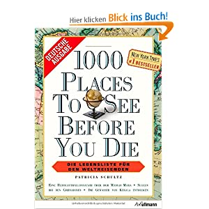 1000 places to see before you die : [die Lebensliste f?r den Weltreisenden].