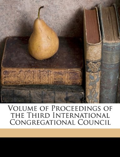 Volume of Proceedings of the Third International Congregational Council