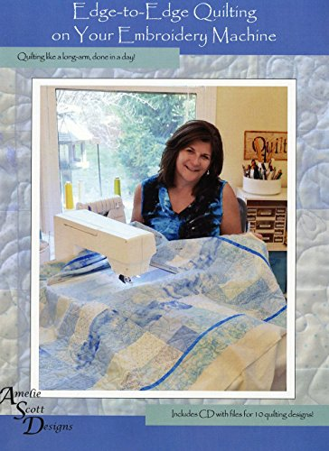 Edge-to-edge Quilting on Your Embroidery Machine: Quilting Like on a Long-arm, Done in a Day: Includes Cd with Files for 10 Quilting Designs