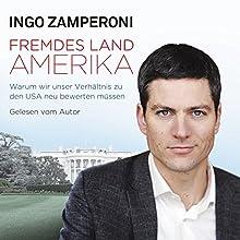 Fremdes Land Amerika: Warum wir unser Verhältnis zu den USA neu bewerten müssen Hörbuch von Ingo Zamperoni Gesprochen von: Ingo Zamperoni