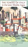 img - for The towns of Italy in the later Middle Ages (Manchester Medieval Sources MUP) book / textbook / text book