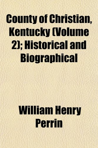 County of Christian, Kentucky (Volume 2); Historical and Biographical