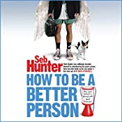 How to be a Better Person | [Seb Hunter]