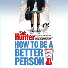 How to be a Better Person (       UNABRIDGED) by Seb Hunter Narrated by Kris Dyer