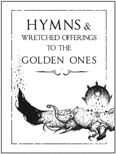 Hymns & Wretched Offerings to the Golden Ones