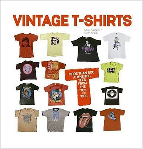 Vintage T-Shirts: MORE THAN 500 AUTHENTIC TEES FROM THE '70S AND '80S