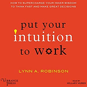Put Your Intuition to Work Audiobook