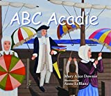 ABC Acadie: An Acadian Alphabet by Downie, Mary Alice (2014) Hardcover
