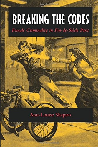 Breaking the Codes: Female Criminality in Fin-de-Siecle Paris