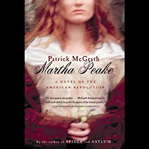 Martha Peake: A Novel of the Revolution | [Patrick McGrath]