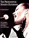 The Professional Singer's Handbook: The Complete Guidebook for Becoming a Successful Singer